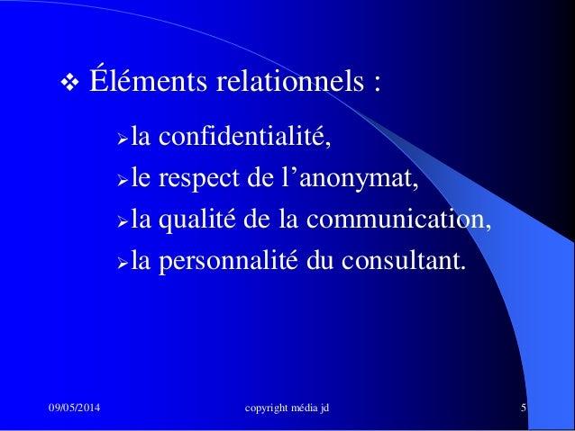 09/05/2014 copyright média jd 5  Éléments relationnels : la confidentialité, le respect de l'anonymat, la qualité de l...