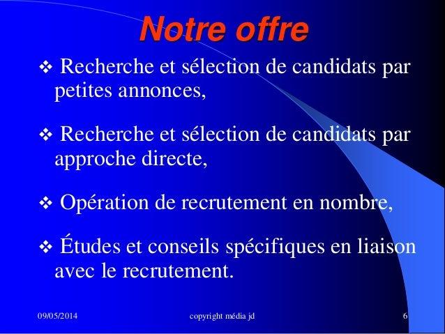 09/05/2014 copyright média jd 6 Notre offre  Recherche et sélection de candidats par petites annonces,  Recherche et sél...