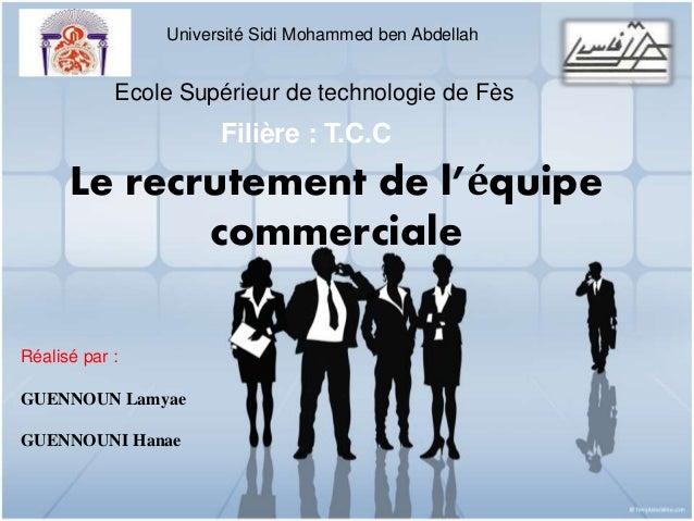 Université Sidi Mohammed ben Abdellah  Ecole Supérieur de technologie de Fès  Le recrutement de l'équipe  commerciale  Réa...