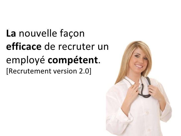 La  nouvelle façon  efficace  de recruter un employé  compétent . [Recrutement version 2.0]