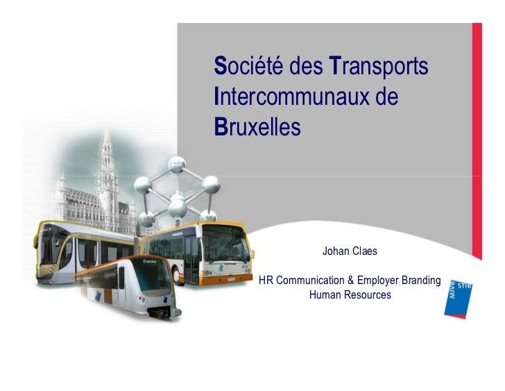 Société des TransportsIntercommunaux deBruxelles                Johan Claes    HR Communication & Employer Branding       ...
