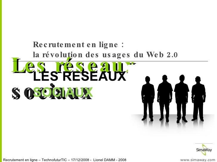 Les réseaux sociaux Recrutement en ligne : la révolution des usages du Web 2.0 LES RESEAUX  SOCIAUX