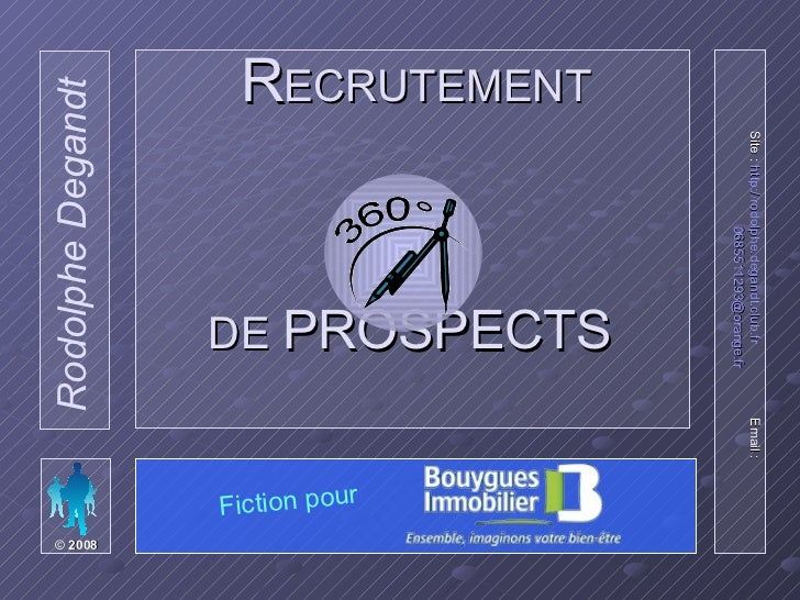 R ECRUTEMENT   DE  PROSPECTS   Site :  http://rodolphe.degandt.club.fr   Email :  [email_address] Rodolphe Degandt ©  2008...