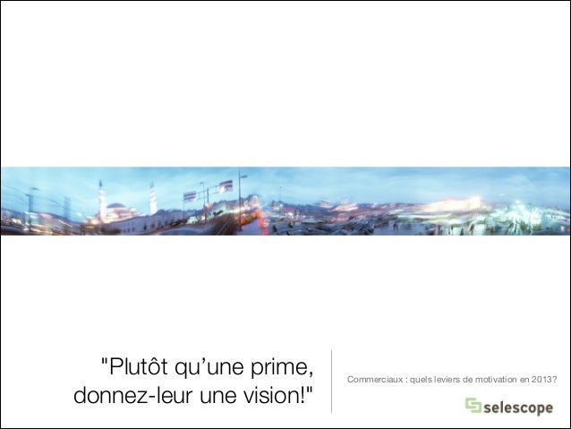 """""""Plutôt qu'une prime, donnez-leur une vision!""""  Commerciaux : quels leviers de motivation en 2013?"""