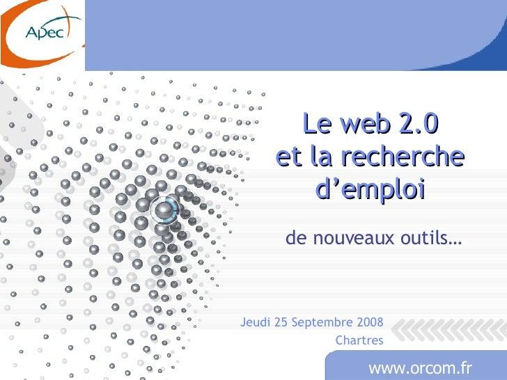 Le web 2.0 et la recherche d'emploi de nouveaux outils… Jeudi 25 Septembre 2008 Chartres