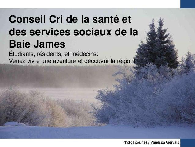 Conseil Cri de la santé etdes services sociaux de laBaie JamesÉtudiants, résidents, et médecins:Venez vivre une aventure e...