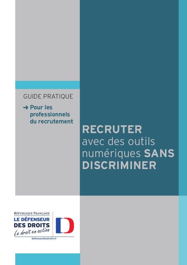 GUIDE PRGUIDE PRAATIQUETIQUE ➜ Pour les professionnels du recrutement RECRUTER avec des outils numériques SANS DISCRIMINER