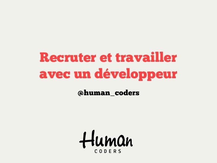Recruter et travailleravec un développeur      @human_coders