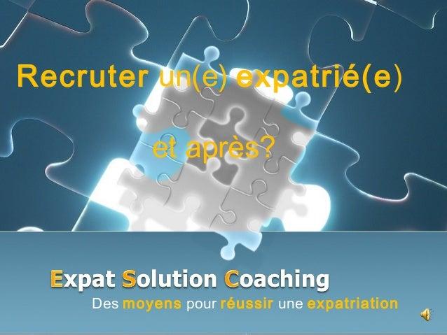 Recruter un(e) expatrié(e)            et après?     Des moyens pour réussir une expatriation