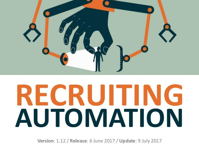 RECRUITING AUTOMATION Version: 1.12 / Release: 6 June 2017 / Update: 9 July 2017