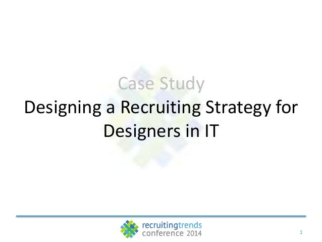 1 Case Study Designing a Recruiting Strategy for Designers in IT
