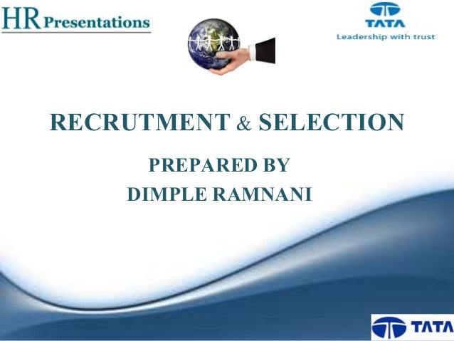 RECRUTMENT & SELECTION PREPARED BY DIMPLE RAMNANI
