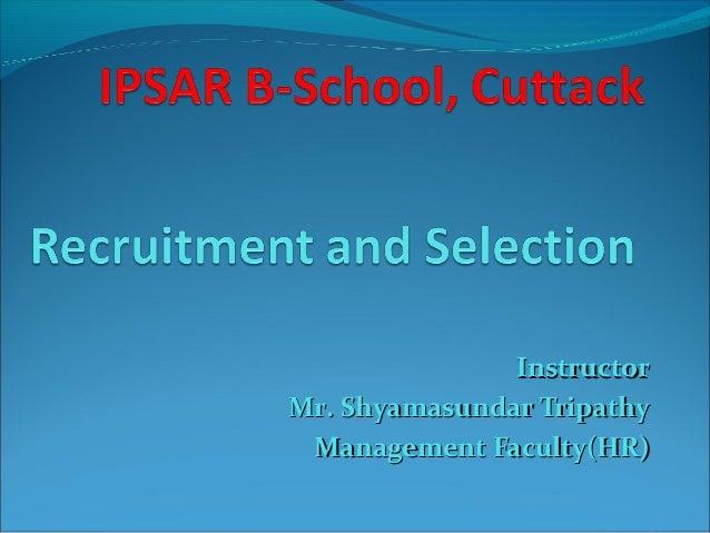InstructorInstructor Mr. Shyamasundar TripathyMr. Shyamasundar Tripathy Management Faculty(HR)Management Faculty(HR)