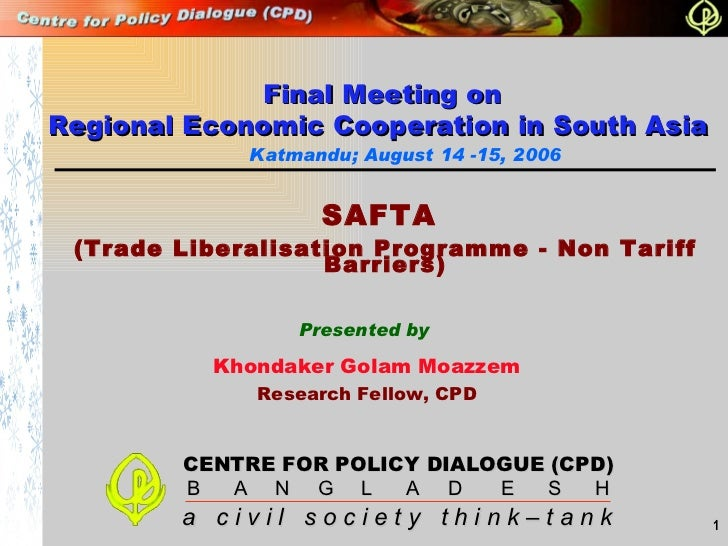 Presented by Khondaker Golam Moazzem Research Fellow, CPD Katmandu; August 14 -15, 2006 SAFTA  (Trade Liberalisation Progr...