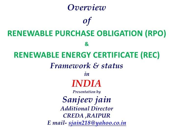 Overview<br />of<br />RENEWABLE PURCHASE OBLIGATION (RPO) <br />& <br />RENEWABLE ENERGY CERTIFICATE (REC)<br />Framework ...