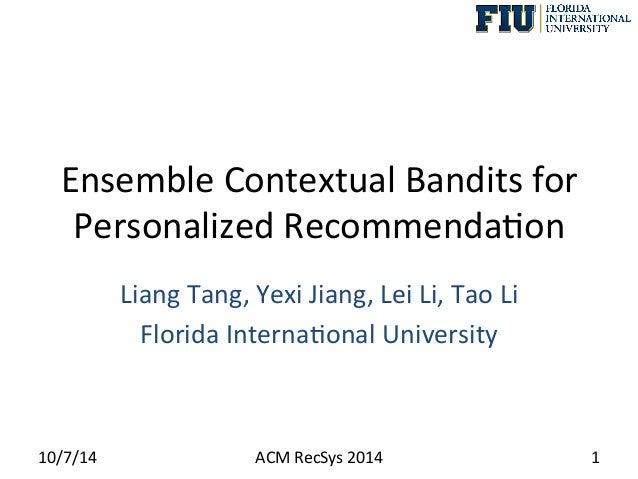 Ensemble  Contextual  Bandits  for   Personalized  Recommenda8on   Liang  Tang,  Yexi  Jiang,  Lei  ...