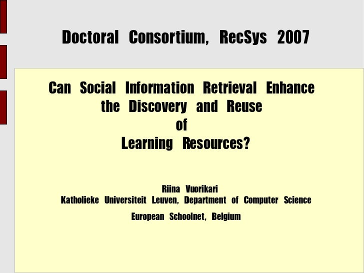 Doctoral Consortium, RecSys 2007  Can Social Information Retrieval Enhance        the Discovery and Reuse                 ...
