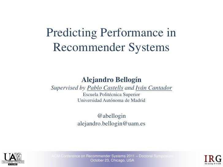 Predicting Performance in Recommender Systems               Alejandro BellogínSupervised by Pablo Castells and Iván Cantad...