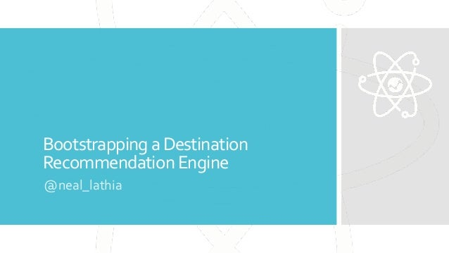 Bootstrappinga Destination Recommendation Engine @neal_lathia