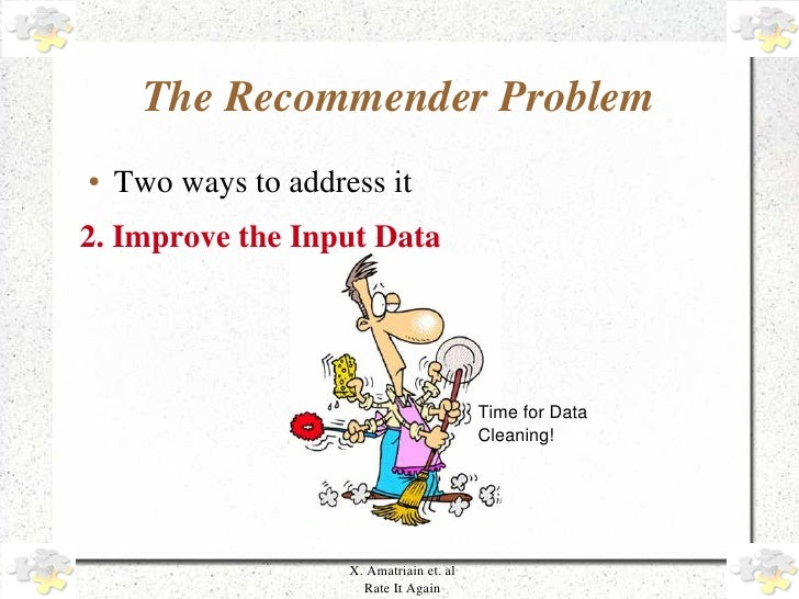 The Recommender Problem     ●   Two ways to address it     2. Improve the Input Data                                      ...
