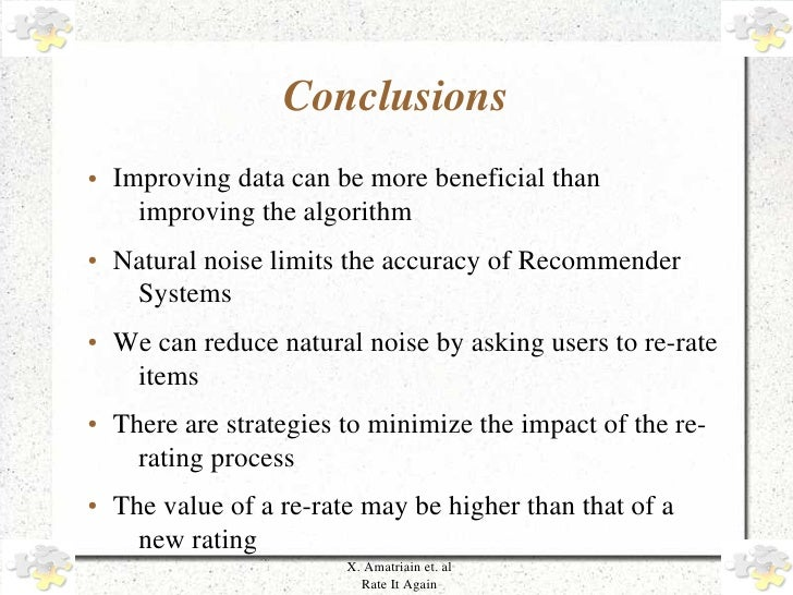 Conclusions     ●   Improving data can be more beneficial than            improving the algorithm     ●   Natural noise li...