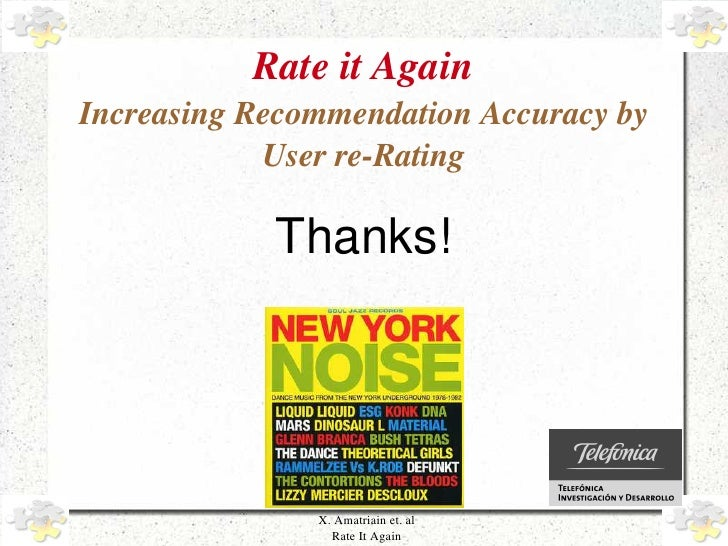 Rate it Again     Increasing Recommendation Accuracy by                  User re­Rating                  Thanks!          ...