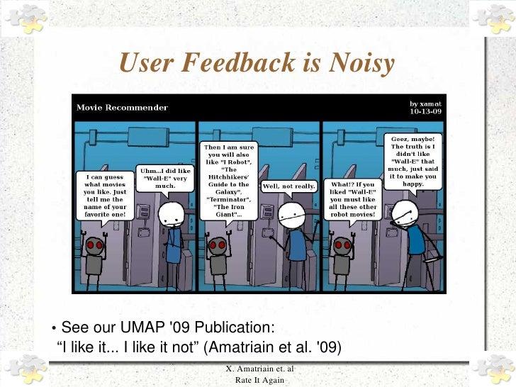 "UserFeedbackisNoisy          ●   SeeourUMAP'09Publication:         ""Ilikeit...Ilikeitnot""(Amatriainetal..."