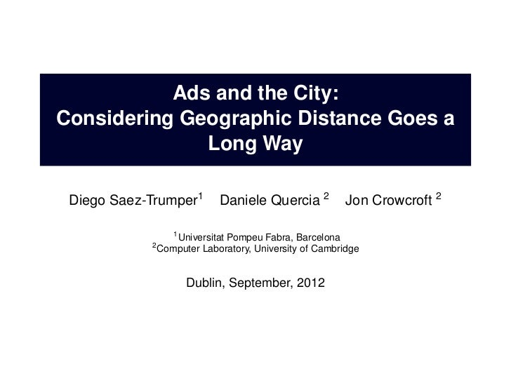 Ads and the City:Considering Geographic Distance Goes a              Long Way Diego Saez-Trumper1         Daniele Quercia ...