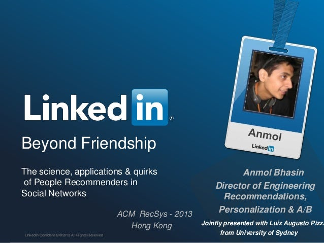 Beyond Friendship The science, applications & quirks of People Recommenders in Social Networks ACM RecSys - 2013 Hong Kong...