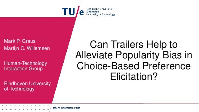 Can Trailers Help to Alleviate Popularity Bias in Choice-Based Preference Elicitation? Mark P. Graus Martijn C. Willemsen ...