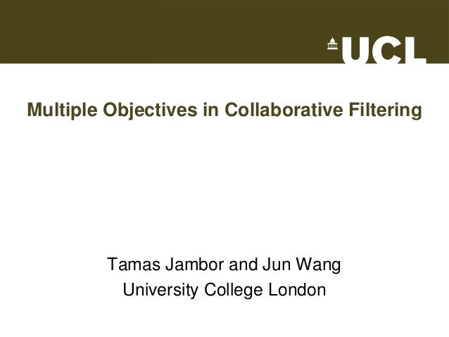 Multiple Objectives in Collaborative Filtering Tamas Jambor and Jun Wang University College London