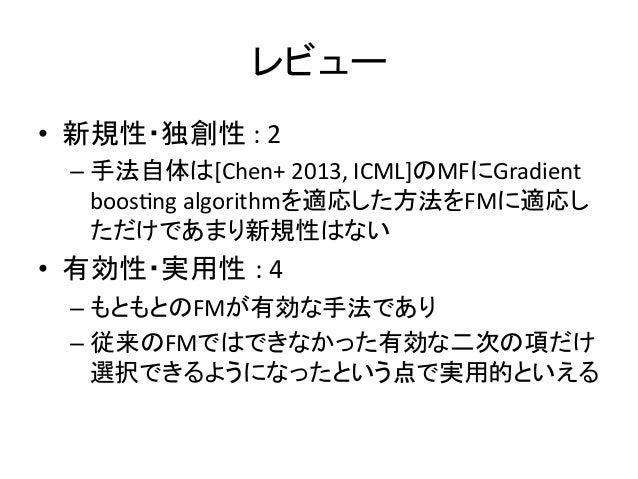 䝺䝡䝳䞊  • ᪂つᛶ䞉⊂ᛶ  :  2  – ᡭἲ⮬య䛿[Chen+  2013,  ICML]䛾MF䛻Gradient  boos4ng  algorithm䜢㐺ᛂ䛧䛯᪉ἲ䜢FM䛻㐺ᛂ䛧  䛯䛰䛡䛷䛒䜎䜚᪂つᛶ䛿䛺䛔  • ᭷ຠᛶ䞉ᐇ⏝ᛶ...
