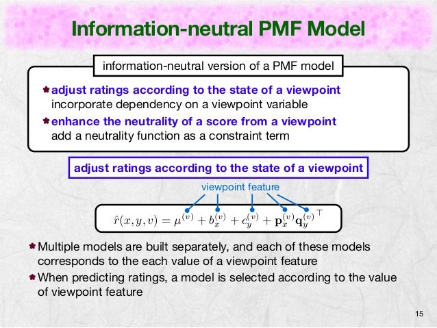 Information-neutral PMF Model  15  information-neutral version of a PMF model  adjust ratings according to the state of a ...
