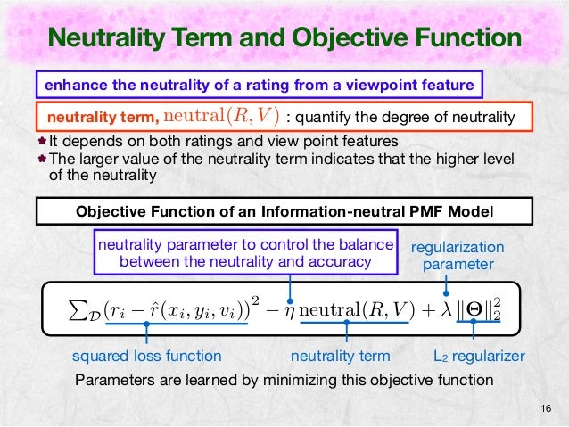 Neutrality Term and Objective Function  16  enhance the neutrality of a rating from a viewpoint feature  neutrality term, ...