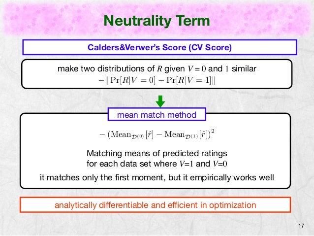 Neutrality Term  17  Calders&Verwer's Score (CV Score)  make two distributions of R given V = 0 and 1 similar  −k Pr[R|V =...