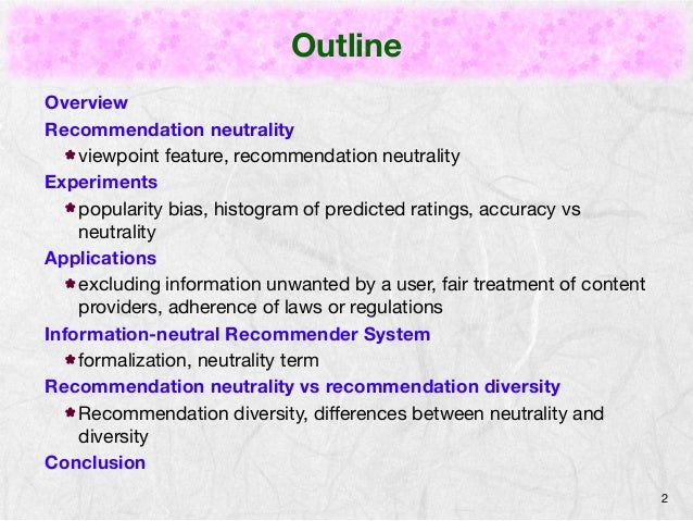 Outline  Overview  Recommendation neutrality  viewpoint feature, recommendation neutrality  Experiments  popularity bias, ...