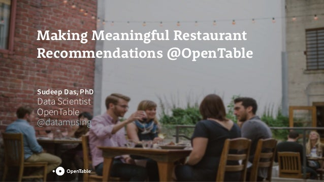 Making Meaningful Restaurant Recommendations @OpenTable Sudeep Das, PhD Data Scientist OpenTable @datamusing
