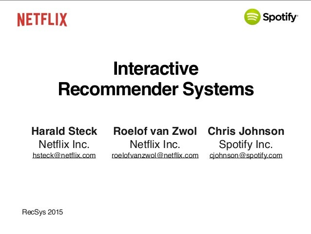 Interactive Recommender Systems RecSys 2015 Harald Steck Netflix Inc. hsteck@netflix.com Roelof van Zwol Netflix Inc. roelofv...