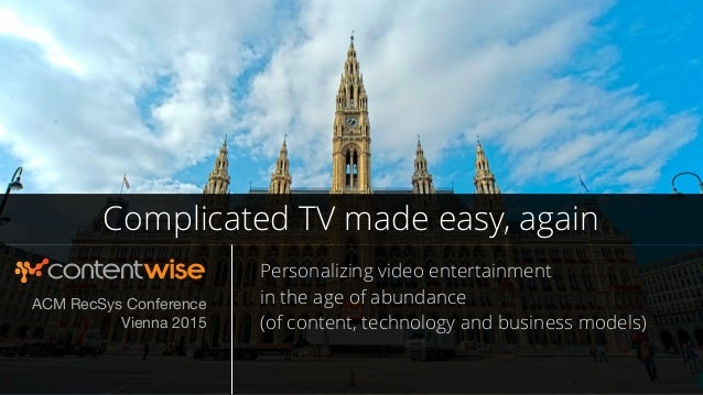 Complicated TV made easy, again Personalizing video entertainment in the age of abundance (of content, technology and bu...