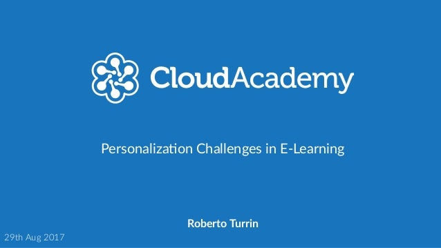 Personaliza+on Challenges in E-Learning Roberto Turrin 29th Aug 2017