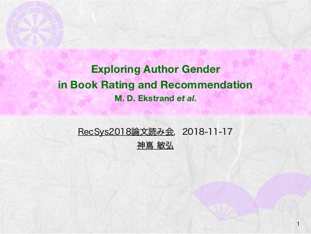 Exploring Author Gender in Book Rating and Recommendation M. D. Ekstrand et al. 1
