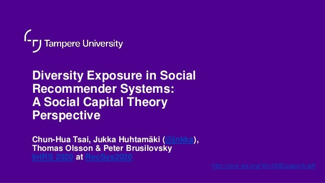 Diversity Exposure in Social Recommender Systems: A Social Capital Theory Perspective Chun-Hua Tsai, Jukka Huhtamäki (@jnk...
