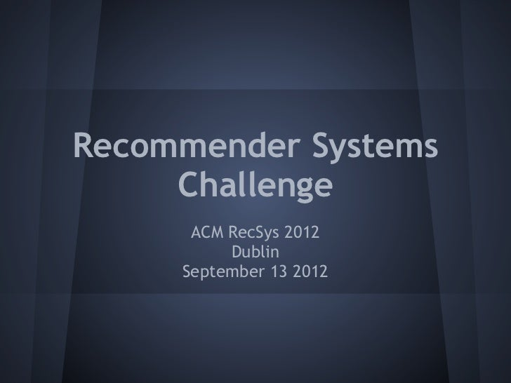 Recommender Systems     Challenge      ACM RecSys 2012          Dublin     September 13 2012