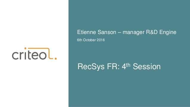 RecSys FR: 4th Session 6th October 2016 Etienne Sanson – manager R&D Engine