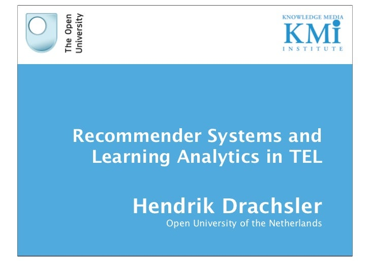 Recommender Systems and  Learning Analytics in TEL      Hendrik Drachsler          Open University of the Netherlands