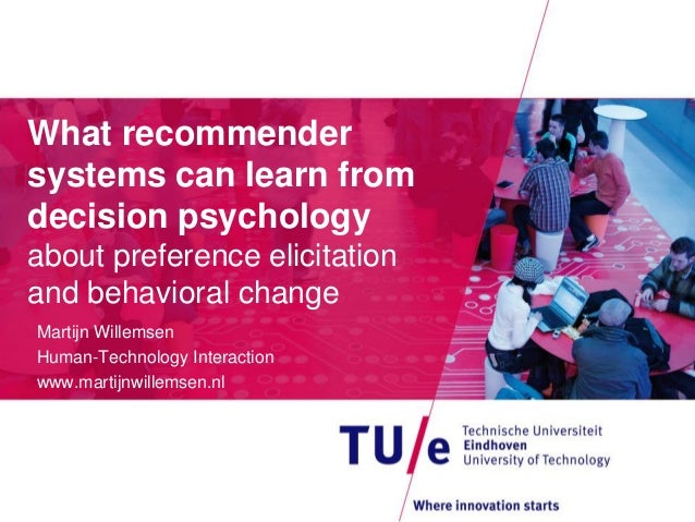 What recommender systems can learn from decision psychology about preference elicitation and behavioral change Martijn Wil...