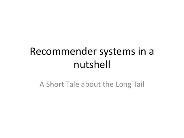 Recommender systems in a nutshell A Short Tale about the Long Tail