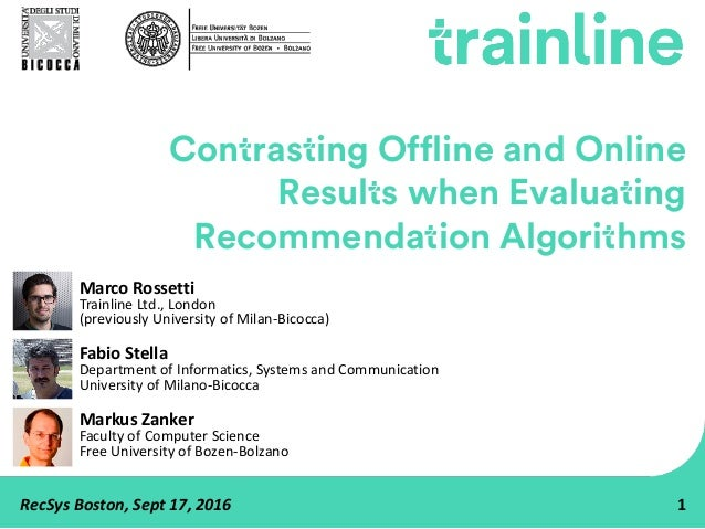 RecSys Boston,Sept17,2016 1 Contrasting Offline and Online Results when Evaluating Recommendation Algorithms MarcoRoss...