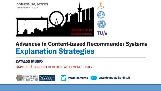 @cataldomusto cataldo.musto@uniba.it Advances in Content-based Recommender Systems Explanation Strategies CATALDO MUSTO UN...