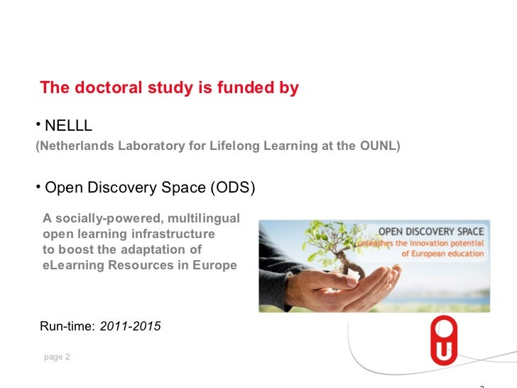 The doctoral study is funded by• NELLL(Netherlands Laboratory for Lifelong Learning at the OUNL)• Open Discovery Space (OD...